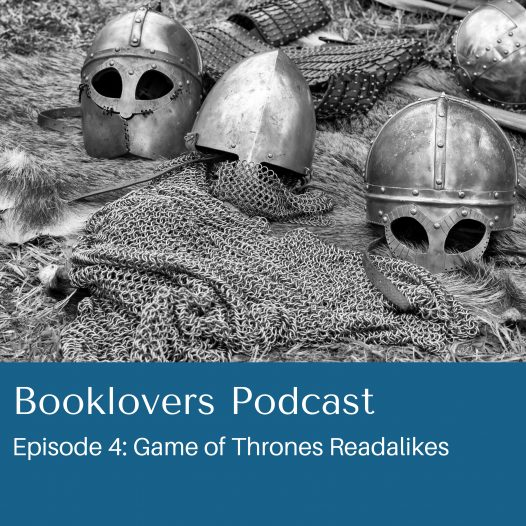 Booklovers Podcast Episode 4: Game of Thrones Readalikes